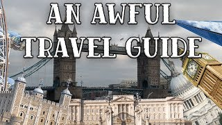 An Awful Travel Guide To London