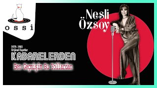 Nesli Özsoy / Ben Geçmişim Bu Yollardan