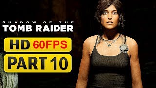 Shadow of the Tomb Raider Gameplay Walkthrough Part 10 [1080p HD 60FPS ] - No Commentary
