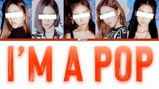 Your Girl Group (5 Members) - 'I'M A POP' [Original by Chanmina /ちゃんみな] Color Coded Lyrics
