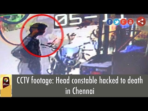 CCTV Footage: Head Constable Hacked To Death In Chennai