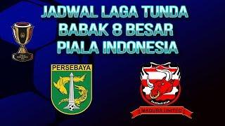 Jadwal Laga Tunda Babak 8 Besar Piala Indonesia, Persebaya Vs Madura United