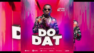 John Blaq   Do Dat (official Audio)