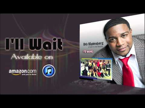 I'll Wait- Rob Blumenberg & Youth In Christ Min.