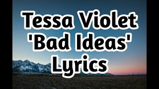 Tessa Violet - Bad Ideas (Lyrics)🎵
