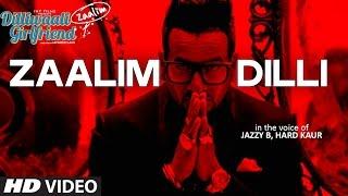 Zaalim Dilli - Dilliwaali Zaalim Girlfriend - Jazzy B   - YouTube