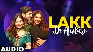 Lakk De Hulare (Full Audio) | Gurnam Bhullar | Sonam Bajwa | Latest Punjabi Songs 2019