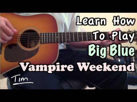 Vampire Weekend Big Blue Guitar Lesson, Chords, And Tutorial - Tim