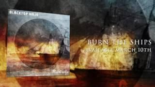 Blacktop Mojo - 'Burn The Ships' [Audio Only]