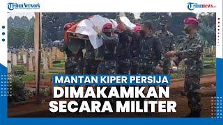 Eks Kiper Persija Daryono Meninggal Dunia, Pemakaman Militer Dihadiri Para Pemain Macan Kemayoran