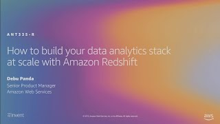 AWS re:Invent 2019: How to build your data analytics stack at scale with Amazon Redshift (ANT335-R)