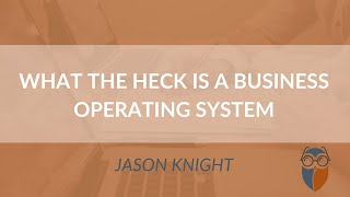 What the Heck is a Business Operating System