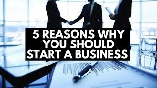 5 Reasons to Start a Business