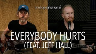 Everybody Hurts (R.E.M. Cover)   Mike Massé And Jeff Hall