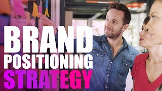 How To Create A Brand Positioning Strategy
