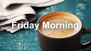 Friday Morning Jazz - Happy Mood Bossa Nova For Relax Breakfast
