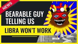 Libra vs Ripple: BearableGuy Telling Us Libra Won't Work, XRP Will !