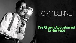 Tony Bennett - I've Grown Accustomed To Her Face