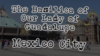 GoPro visit to The Basilica of Our Lady of Guadalupe in Mexico City