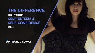 The Difference Between Self-Esteem & Self-Confidence Is…