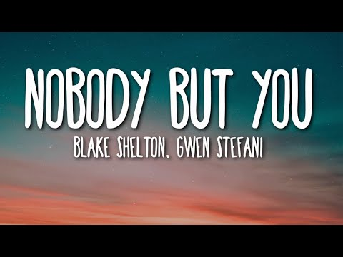 Blake Shelton, Gwen Stefani - Nobody But You (Lyrics) 🎵