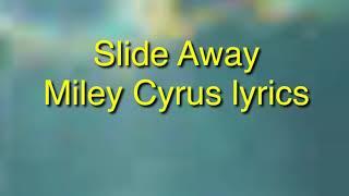 Miley Cyrus— Slide Away Lyrics