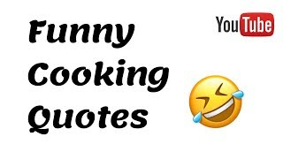 FUNNY COOKING QUOTES THAT WILL MAKE YOU LAUGH HARD | QUOTES ABOUT FOOD | COOKING QUOTES