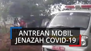 Korban Covid-19 Bertambah, Mobil Jenazah Antre untuk Makamkan Jenazah Covid-19 di TPU Tegal Alur