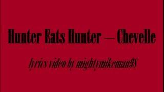 Chevelle - Hunter Eats Hunter (Lyrics)