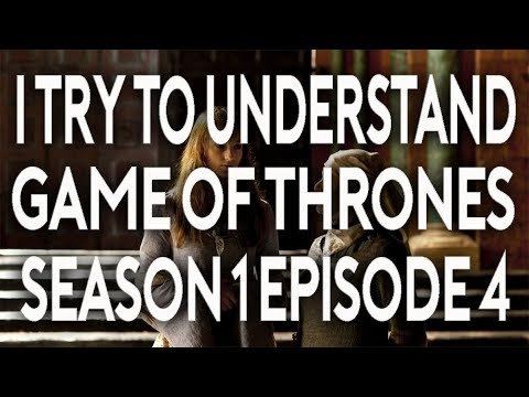 I Try To Understand Game of Thrones Season 1 Episode 4