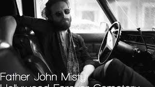 Father John Misty - Hollywood Forever Cemetery Lyrics