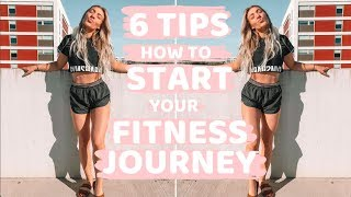 6 TIPS ON HOW TO START YOUR FITNESS JOURNEY || Fitness Tips For Beginners