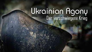 Ukrainian Agony – Der verschwiegene Krieg