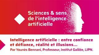 Intelligence artificielle : entre confiance et défiance, réalité et illusions… Par Younès Bennani.