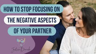 How to Stop Focusing on the Negative Aspects of Your Partner   Relationship Advice