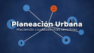 Planeación Urbana: Haciendo ciudades más sensibles