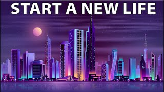 How to Start a New Life | Secrets for Starting Fresh in a New City
