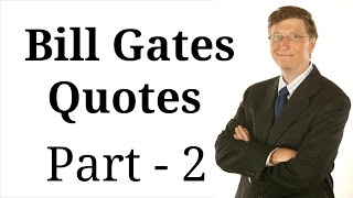 Bill Gates Quotes - Famous Quotes By Famous People - Todays Quotes (Part - 2)