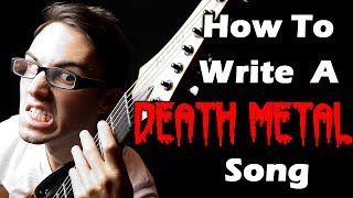 How To Write A DEATH METAL Song!