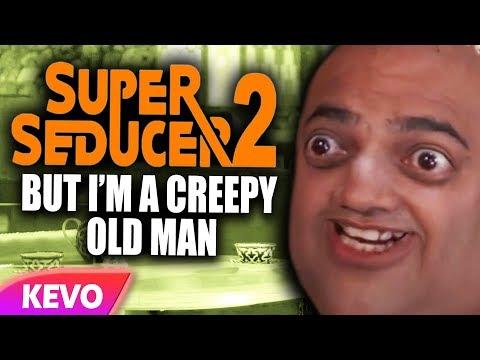 Super Seducer 2 but I am a creepy old man