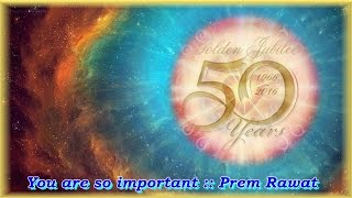 You are so important Prem Rawat