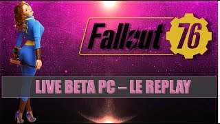 [LIVE] FALLOUT 76 BETA PC !! #7 REPLAY [FIN]