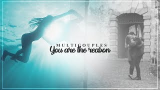 You Are The Reason | Multicouples
