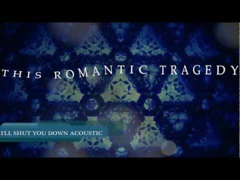 This Romantic Tragedy - I'll Shut You Down Acoustic