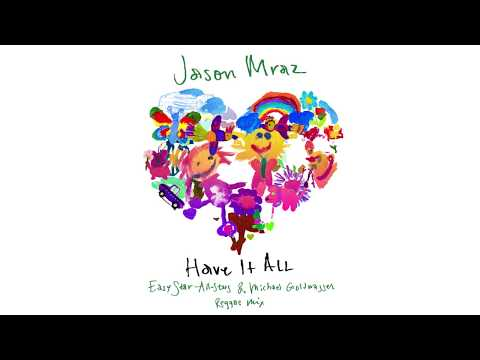 Jason Mraz Have It All Easy Star All Stars Amp Michael Goldwasser Reggae Mix Official Audio