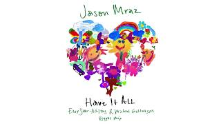 Jason Mraz   Have It All (Easy Star All Stars & Michael Goldwasser Reggae Mix) [Official Audio]