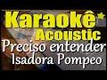 Isadora Pompeo - Preciso Entender (Karaokê Acústico)