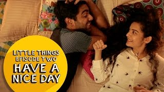 Dice Media | Little Things | S01E02   Have A Nice Day