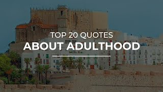 Top 20 Quotes about Adulthood | Quotes for the Day | Most Popular Quotes