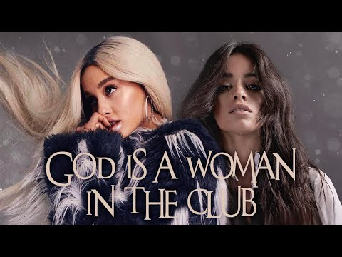 ''God Is A Woman In The Club'' | MASHUP feat. Ariana Grande & Camila Cabello